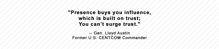 Presence buys you influence, which is built on trust; You can't surge trust. - Gen. Lloyd Austin, Former U.S. CENTCOM Commander